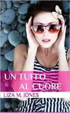 Un tuffo al cuore ebook by Liza M. Jones