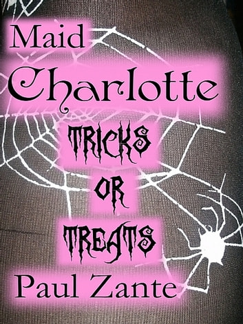 Maid Charlotte Tricks or Treats ebook by Paul Zante