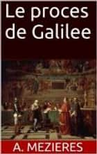 Le proces de Galilee ebook by A. Mezieres