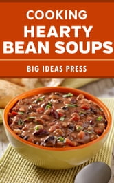 Cooking Hearty Bean Soups ebook by Big Ideas Press