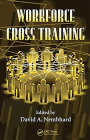 Workforce Cross Training ebook by Nembhard, David A.