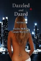 Dazzled and Dazed ebook by Harley McRide, Carson Mackenzie