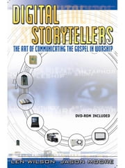Digital Storytellers: The Art of Communicating the Gospel in Worship ebook by Wilson, Len