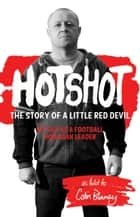 Hotshot - The Story of a Little Red Devil: My Life as a Football Hooligan Gang Leader ebook by Colin Blaney