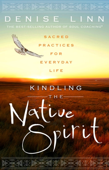 Kindling the Native Spirit ebook by Denise Linn