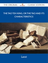 The Tao Teh King, or the Tao and its Characteristics - The Original Classic Edition ebook by Laozi Laozi
