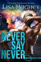Never Say Never - The Nostradamus Prophecies #2 ebook by Lisa Hughey
