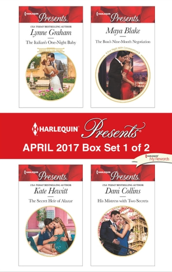 Harlequin Presents April 2017 - Box Set 1 of 2 - The Italian's One-Night Baby\The Secret Heir of Alazar\The Boss's Nine-Month Negotiation\His Mistress with Two Secrets ebook by Lynne Graham,Kate Hewitt,Maya Blake,Dani Collins