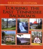 Touring the East Tennessee Backroads ebook by Carolyn Sakowski