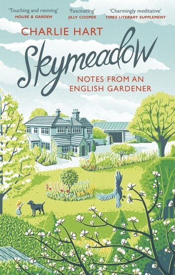 Skymeadow - Notes from an English Gardener eBook by Charlie Hart
