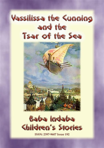 VASSILISSA THE CUNNING AND THE TSAR OF THE SEA - A Russian fairy Tale - Baba Indaba Children's Stories - Issue 192 ebook by Anon E. Mouse