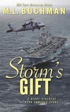 Storm's Gift: a military romantic suspense story - The Night Stalkers CSAR, #9 ebook by M. L. Buchman