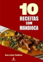 10 Receitas com mandioca ebook by Ana Luiza Tudisco