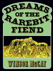 Dreams of the Rarebit Fiend ebook by Winsor McCay