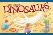 Dig Those Dinosaurs ebook by Lori Haskins Houran,Francisca Marquez
