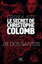 Codex 632 - Le secret de Christophe Colomb ebook by Jose Rodrigues dos santos, Cindy Kapen