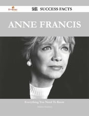 Anne Francis 141 Success Facts - Everything you need to know about Anne Francis ebook by Mildred Mcdaniel