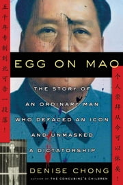 Egg on Mao - The Story of an Ordinary Man Who Defaced an Icon and Unmasked a Dictatorship ebook by Denise Chong