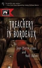 Treachery in Bordeaux ebook by Jean-Pierre Alaux,Noël Balen,Anne Trager