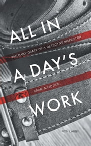 All in a Day's Work: The Daily Graft of a Detective Inspector ebook by Ron Larby