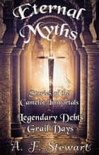 Eternal Myths - The Camelot Immortals, #0.5 ebook by A. F. Stewart
