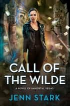Call of the Wilde - Immortal Vegas, Book 8 ebook by Jenn Stark