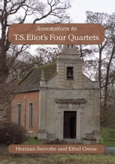 Annotations to T.S. Eliot's Four Quartets ebook by Herman Servotte and Ethel Grene