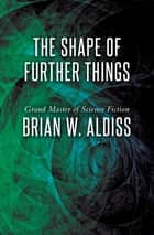 The Shape of Further Things ebook by