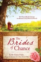 The Brides of Chance Collection - The Chance Brothers Journey into Romance in Six Historical Novels ebook by