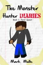 The Monster Hunter Diaries, Book 1: First Quest eBook by Mark Mulle
