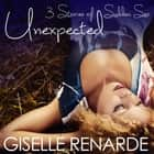 Unexpected - 3 Stories of Sudden Sex audiobook by Giselle Renarde