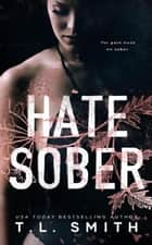Hate Sober - Love Me Duet, #2 ebook by T.L Smith