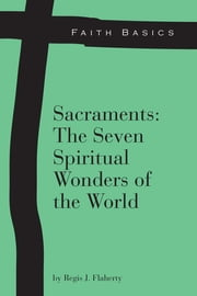 Faith Basics: Sacraments: The Seven Spiritual Wonders of the World ebook by Regis Flaherty