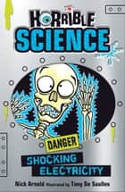 Horrible Science: Shocking Electricity ebook by Nick Arnold