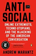 Antisocial - Online Extremists, Techno-Utopians, and the Hijacking of the American Conversation ebook by Andrew Marantz