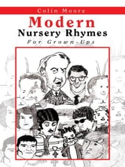 Modern Nursery Rhymes - For Grown-Ups ebook by Colin Moore