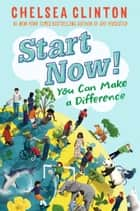 Start Now! - You Can Make a Difference ebook by Chelsea Clinton