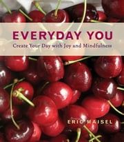 Everyday You - Create Your Day with Joy and Mindfulness ebook by Daniel Talbott,Eric Maisel