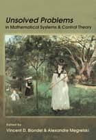 Unsolved Problems in Mathematical Systems and Control Theory ebook by Vincent D. Blondel, Alexandre Megretski
