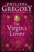 The Virgin's Lover ebook by Philippa Gregory