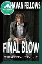 Final Blow (Whispering Winds 5) ebook by Havan Fellows