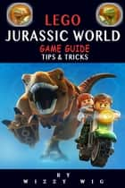 Lego Jurassic World Game Guide - Tips & Tricks ebook by Wizzy Wig
