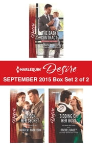 Harlequin Desire September 2015 - Box Set 2 of 2 - The Baby Contract\His Son, Her Secret\Bidding on Her Boss ebook by Barbara Dunlop,Sarah M. Anderson,Rachel Bailey