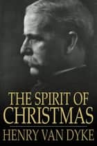 The Spirit of Christmas ebook by Henry van Dyke