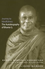 Journey to Mindfulness - The Autobiography of Bhante G. ebook by Bhante Henepola Gunaratana,Jeanne Malmgren