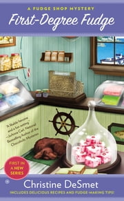 First-Degree Fudge - A Fudge Shop Mystery ebook by Christine DeSmet