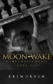 Moon-Wake (Lone March #6) ebook by Erin Irvin