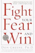 Fight Your Fear and Win ebook by Don Greene