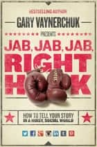 Jab, Jab, Jab, Right Hook ebook by Gary Vaynerchuk