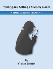Writing and Selling a Mystery Novel: A Simple Step-by Step Plan ebook by Vickie Britton